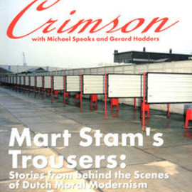 Crimson - Mart Stam's Trousers Stories from behind the Scenes of Dutch Moral Modernism
