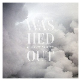 Washed Out - Eyes Be Closed (Mixes) [12 inch Analog]