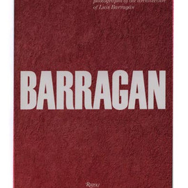 Isabelle Bleecker, Andrea E. Monfried - BARRAGAN:  ARMANDO SALAS PORTUGAL PHOTOGRAPHS  OF THE ARCHITECTURE OF LUIS BARRAGAN