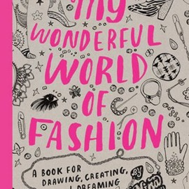 Nina Chakrabarti - My Wonderful World of Fashion: A Book for Drawing, Creating and Dreaming