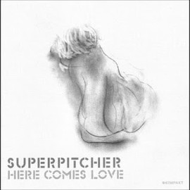 Superpitcher - Here Comes Love