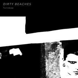 Dirty Beaches - Tarlabaşı