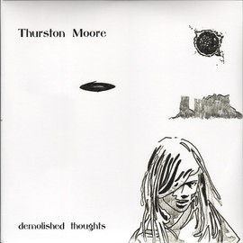 Thurston Moore - Demolished Thoughts