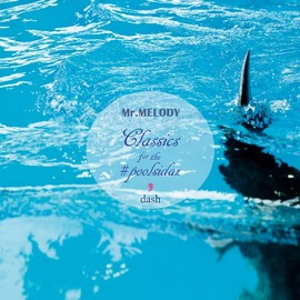 Mr.MELODY - Classics for the #poolsidaz ' (dash)