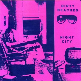 Dirty Beaches - Night City