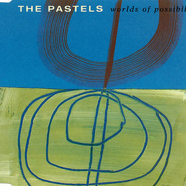 The Pastels - Worlds Of Possibility