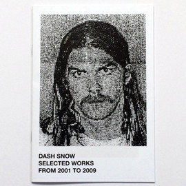 Dash Snow - Selected Works From 2001 To 2009