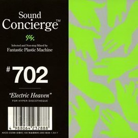 "FPM - Sound Concierge #702""Electric Heaven""selected and Non-stop Mixed by Fantastic Plastic Machine FOR HYPER DISCO THEQUE"
