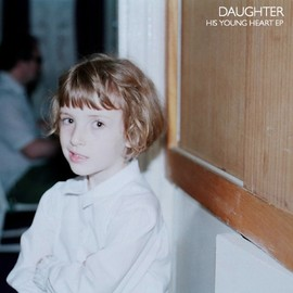 """DAUGHTER """"His young heart"""" EP"""
