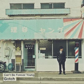 Gotch - Can't Be Forever Young