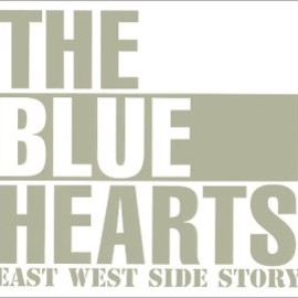 THE BLUE HEARTS - EAST WEST SIDE STORY