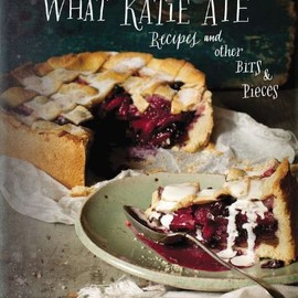 Katie Quinn Davies - What Katie Ate: Recipes and Other Bits and Pieces