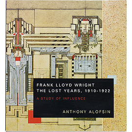 Anthony Alofsin (著) - Frank Lloyd Wright - The Lost Years, 1910-1922: A Study of Influence フランク・ロイド・ライト 失われた年月