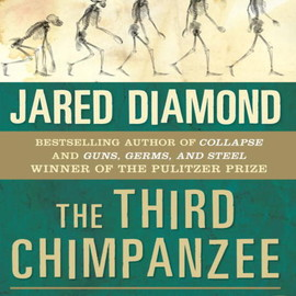 Jared M. Diamond - The Third Chimpanzee: The Evolution and Future of the Human Animal