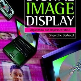 Gheorghe Berbecel - Digital Image Display: Algorithms and Implementation (Wiley Series in Display Technology)