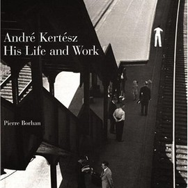 Andre Kertesz - Andre Kertesz : His Life and Work