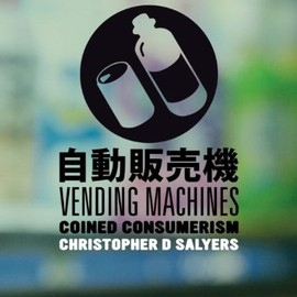 Christopher D. Salyers - Vending Machines: Coined Consumerism