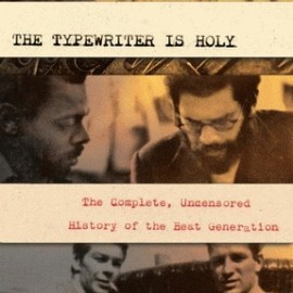 William Morgan - The Typewriter is Holy: The Complete, Uncensored History of the Beat Generation