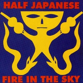 Half Japanese - Fire In The Sky