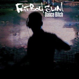 Fatboy Slim - Dance Bitch