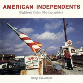 Sally Eauclaire - American Independents: Eighteen Color Photographers
