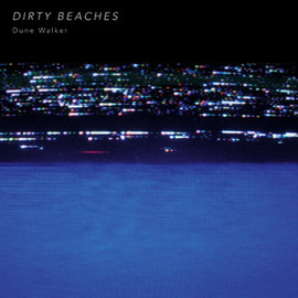 Dirty Beaches - Dune Walker