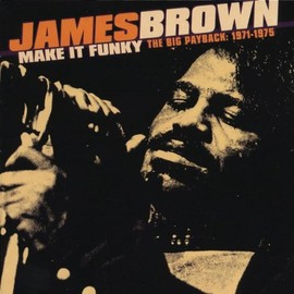 James Brown - Make It Funky: Big Payback 1971-1975